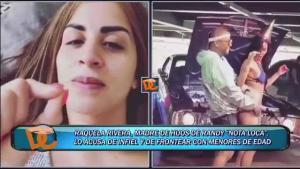 """Madre de hijos de Randy """"Nota Loca"""" lo acusa de infiel"""