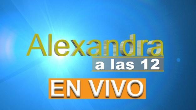 EN VIVO: Alexandra a las 12